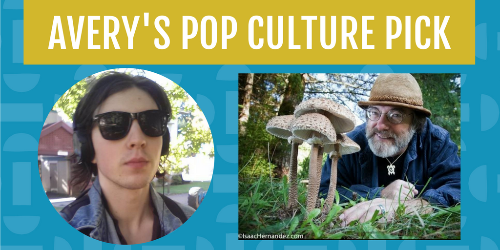 Mycologist Paul Stamets is Avery's Pop Culture Pick for the month of May.