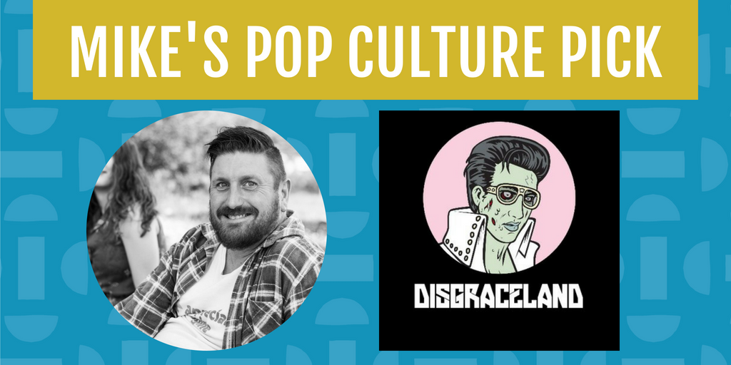 Mike's Pop Culture Pick for August is the true crime podcast Disgraceland.