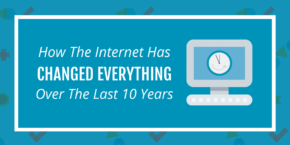 Then and Now – How the Internet has slowly changed everything in 10 years