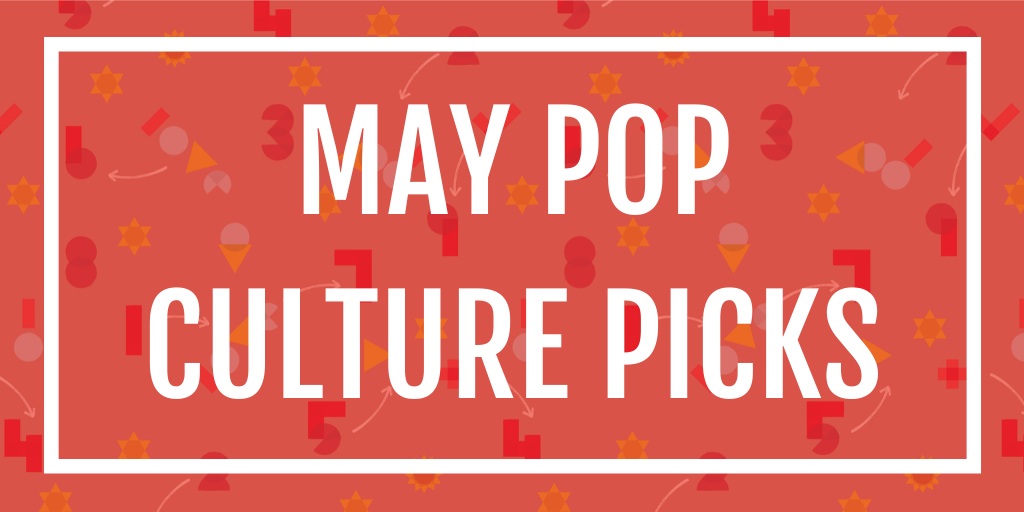 May Pop Culture Picks
